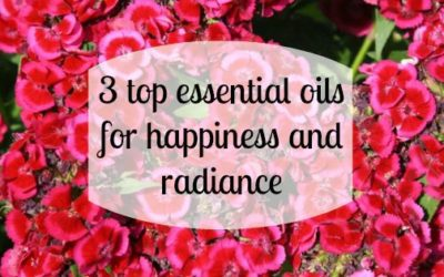 Top 3 essential oils for happiness and radiance!