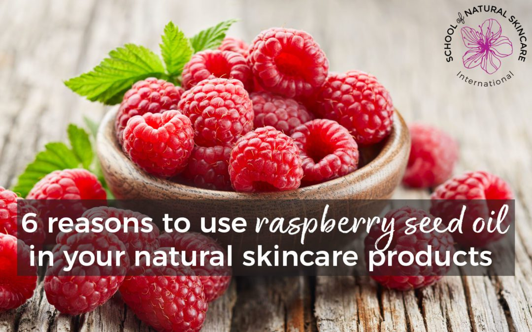 6 reasons to use raspberry seed oil in your natural skincare products