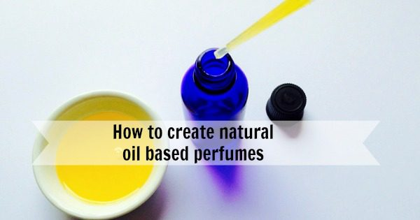 How to make a natural perfume part 2: oil-based perfumes
