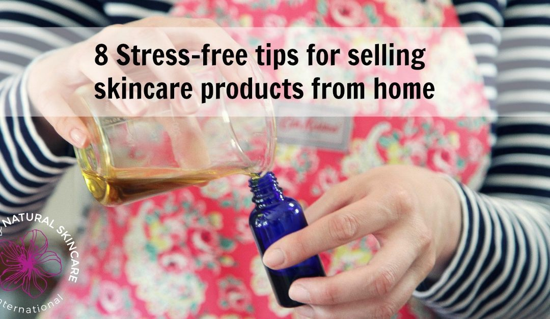 8 stress free tips for selling skincare products from home for Items to sell from home