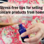 8 Stress-free tips for selling skincare products from home