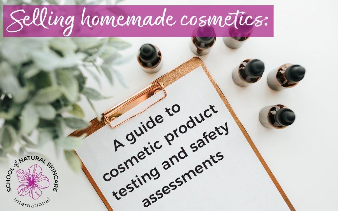 Selling homemade cosmetics: A guide to cosmetic product testing and safety assessments