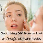 Debunking DIY: How to Spot an Unsafe Skincare Recipe