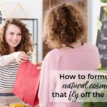 How to formulate natural cosmetics that fly off the shelves