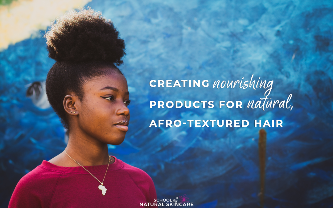 Creating Nourishing Products for Natural, Afro-textured Hair
