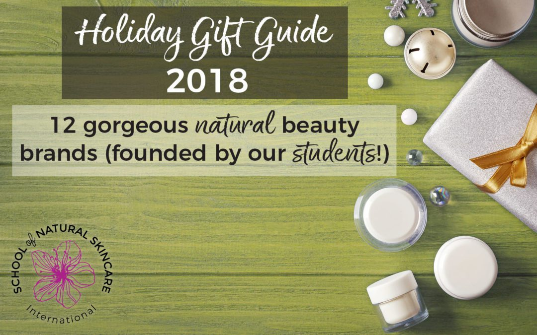 12 gorgeous natural beauty brands founded by our students! Holiday Gift Guide 2018