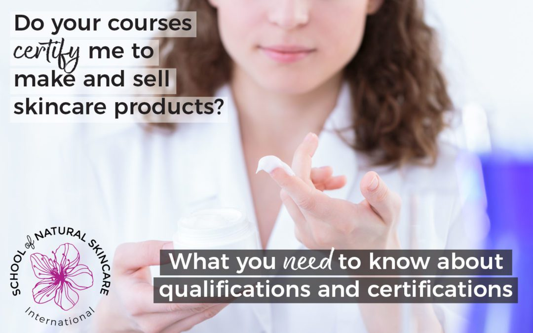 Do Your Courses Certify Me to Make and Sell Skincare Products? What You Need to Know about Qualifications and Certifications