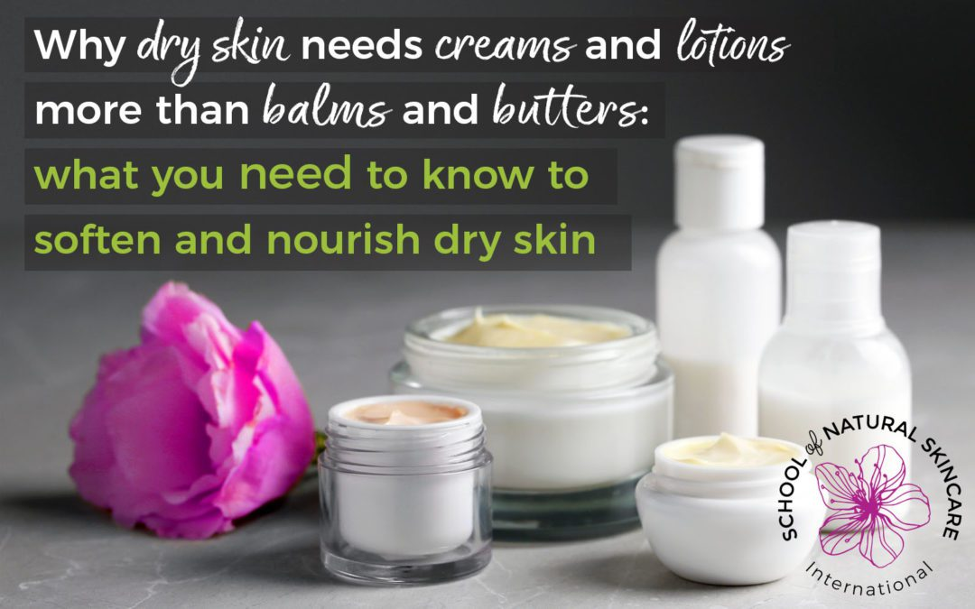 Why dry skin needs creams and lotions more than balms and butters: What You Need to Know to Soften and Nourish Dry Skin