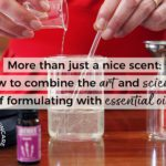 More Than Just a Nice Scent: How to Combine the Art and Science of Formulating with Essential Oils