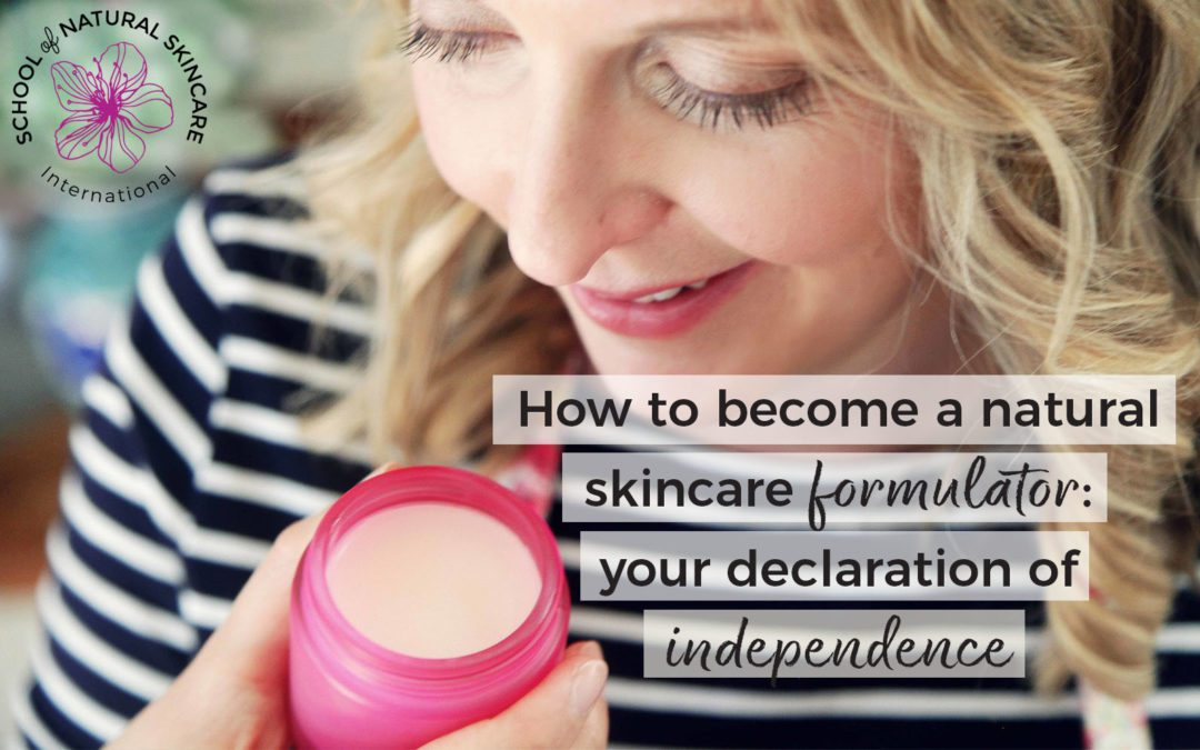 How to Become A Natural Skincare Formulator: Your Declaration of Independence