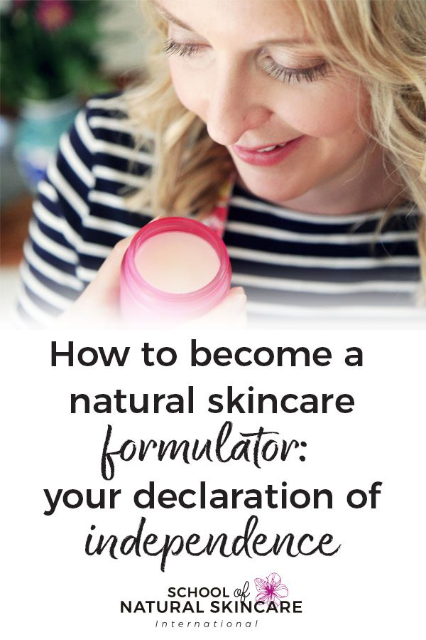 How to Become A Natural Skincare Formulator: Your Declaration of Independence Skincare Formulation