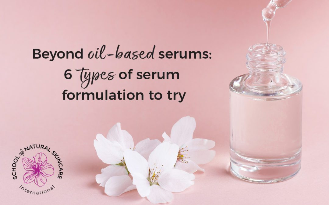 Beyond Oil-based Serums: 6 Types of Serum Formulation to Try