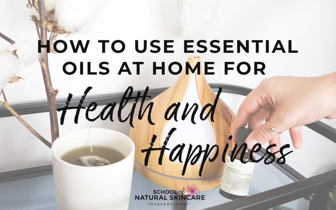 How to use essential oils at home for health and happiness