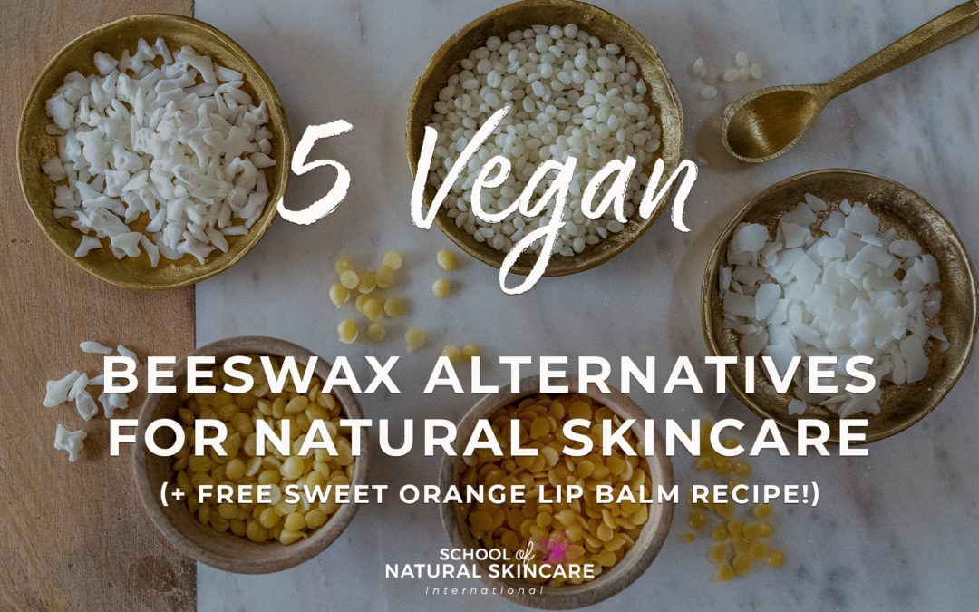 5 Vegan Beeswax Alternatives for Natural Skincare (+ Free Sweet Orange Lip Balm Recipe!)